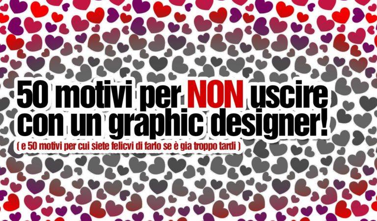 50 motivi per NON uscire con un graphic designer