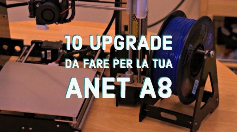 10 upgrade da fare per la tua ANET A8