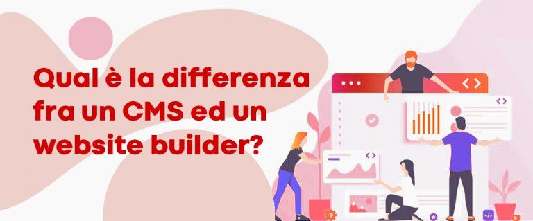 Qual è la differenza fra un CMS ed un website builder? Qual è il più adatto per la vostra impresa?